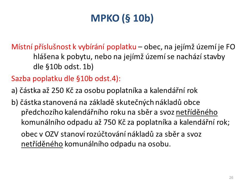 MPKO (§ 10b) Místní příslušnost k vybírání poplatku – obec, na jejímž území je FO hlášena k pobytu, nebo na jejímž území se nachází stavby dle §10b od