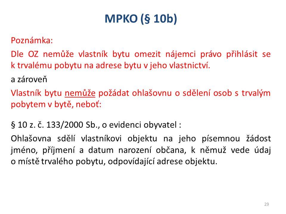 MPKO (§ 10b) Poznámka: Dle OZ nemůže vlastník bytu omezit nájemci právo přihlásit se k trvalému pobytu na adrese bytu v jeho vlastnictví. a zároveň Vl