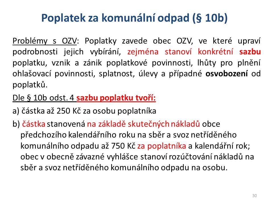Poplatek za komunální odpad (§ 10b) Problémy s OZV: Poplatky zavede obec OZV, ve které upraví podrobnosti jejich vybírání, zejména stanoví konkrétní s