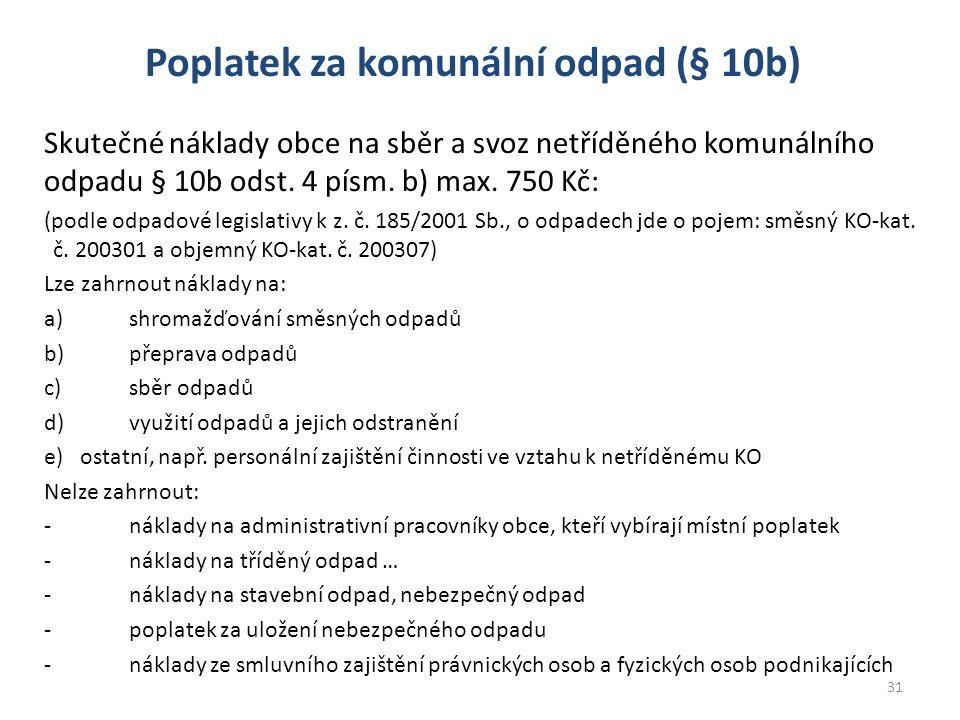 Poplatek za komunální odpad (§ 10b) Skutečné náklady obce na sběr a svoz netříděného komunálního odpadu § 10b odst. 4 písm. b) max. 750 Kč: (podle odp