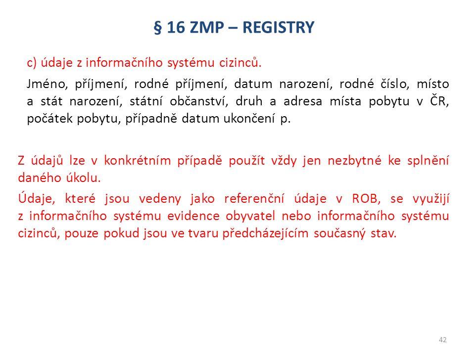 § 16 ZMP – REGISTRY c) údaje z informačního systému cizinců. Jméno, příjmení, rodné příjmení, datum narození, rodné číslo, místo a stát narození, stát