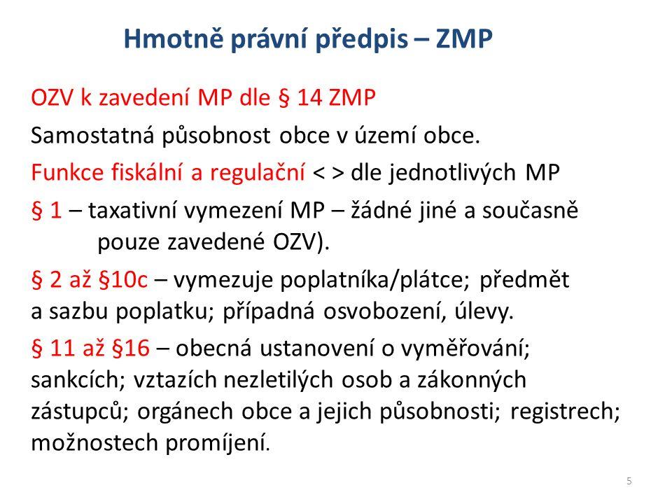 Hmotně právní předpis – ZMP OZV k zavedení MP dle § 14 ZMP Samostatná působnost obce v území obce. Funkce fiskální a regulační dle jednotlivých MP § 1