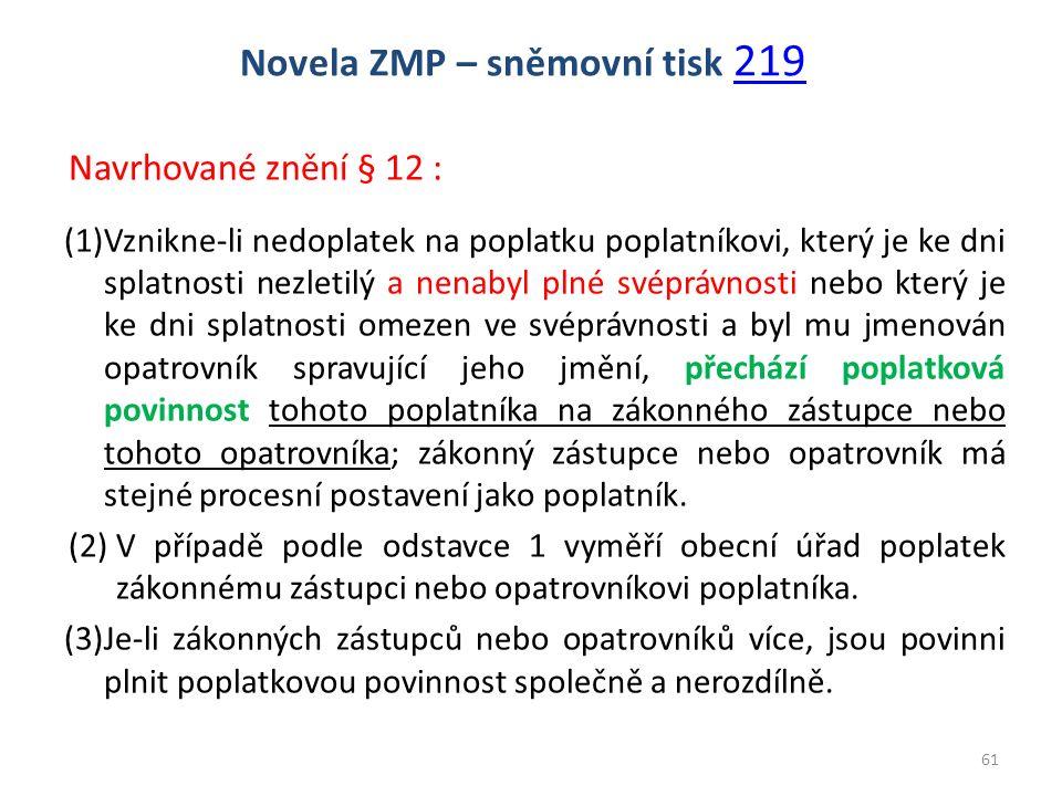 Navrhované znění § 12 : (1)Vznikne-li nedoplatek na poplatku poplatníkovi, který je ke dni splatnosti nezletilý a nenabyl plné svéprávnosti nebo který