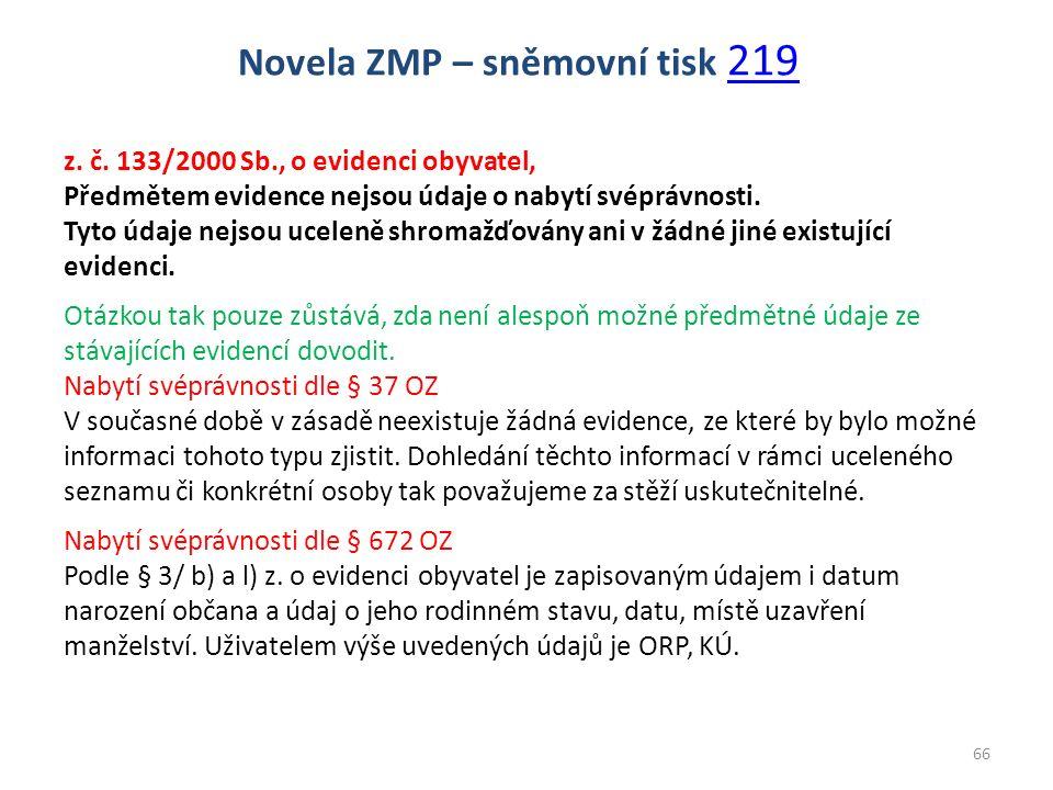 z. č. 133/2000 Sb., o evidenci obyvatel, Předmětem evidence nejsou údaje o nabytí svéprávnosti. Tyto údaje nejsou uceleně shromažďovány ani v žádné ji