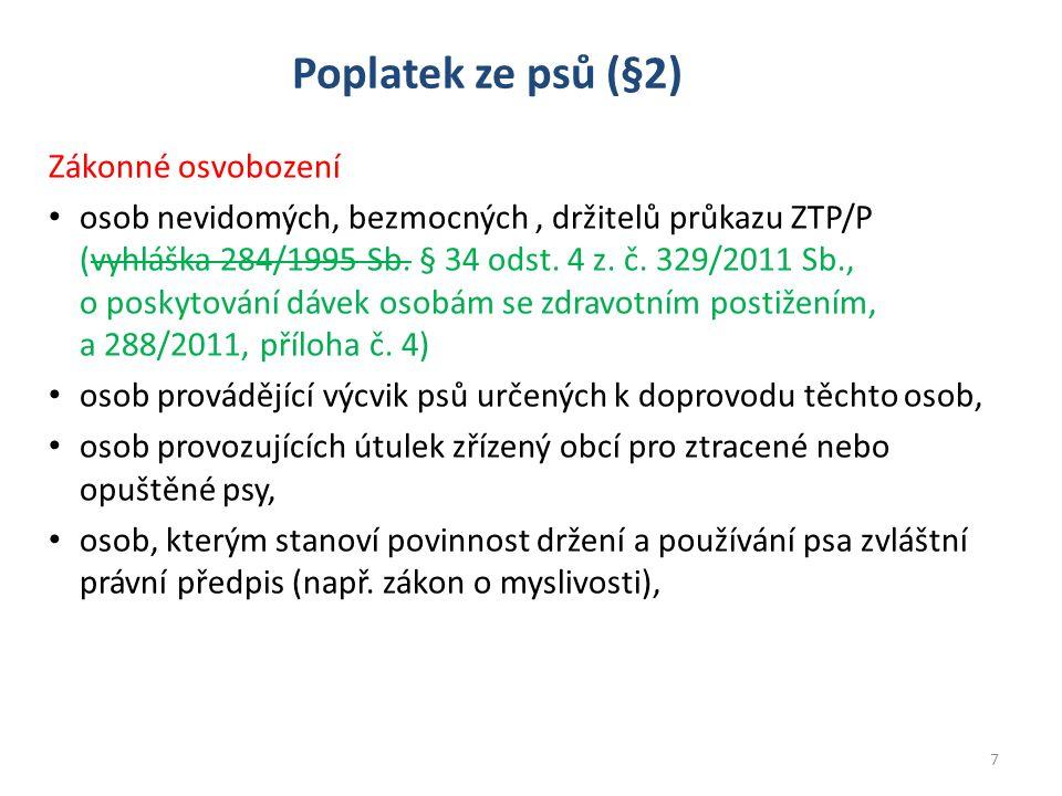 Poplatek ze psů (§2) Zákonné osvobození osob nevidomých, bezmocných, držitelů průkazu ZTP/P (vyhláška 284/1995 Sb. § 34 odst. 4 z. č. 329/2011 Sb., o
