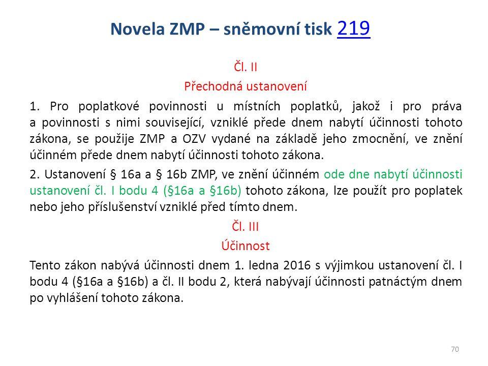 Novela ZMP – sněmovní tisk 219 219 Čl. II Přechodná ustanovení 1. Pro poplatkové povinnosti u místních poplatků, jakož i pro práva a povinnosti s nimi