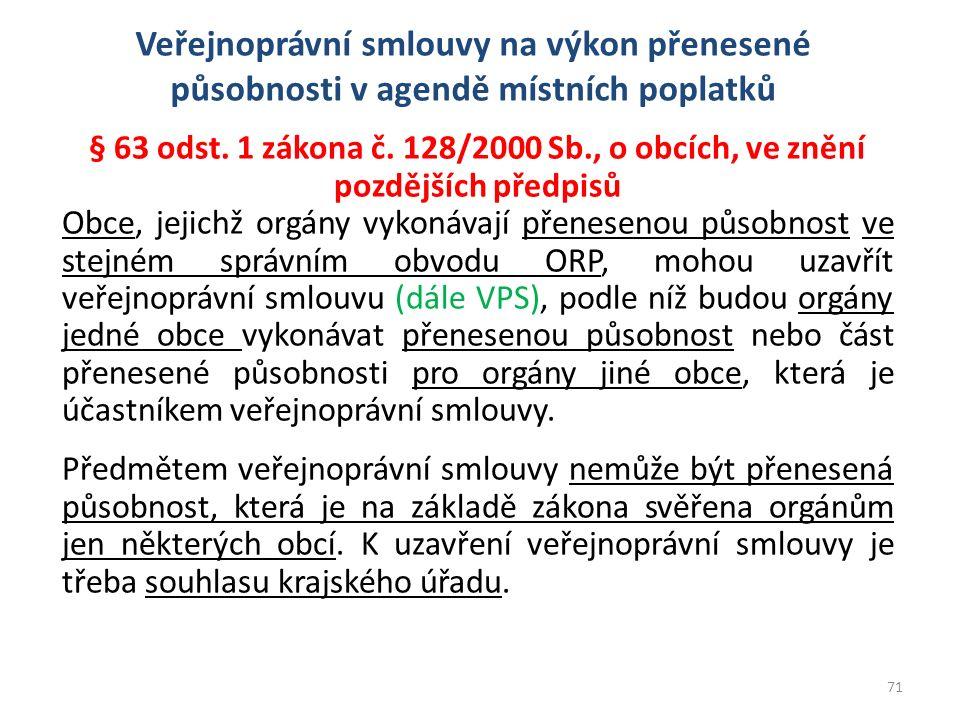 § 63 odst. 1 zákona č. 128/2000 Sb., o obcích, ve znění pozdějších předpisů Obce, jejichž orgány vykonávají přenesenou působnost ve stejném správním o