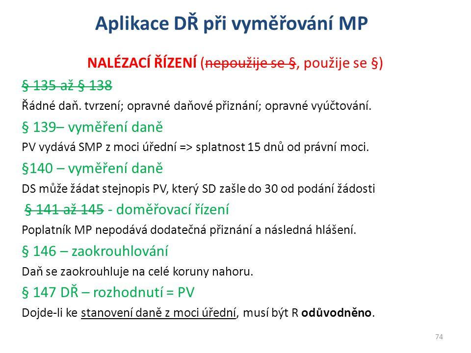 Aplikace DŘ při vyměřování MP NALÉZACÍ ŘÍZENÍ (nepoužije se §, použije se §) § 135 až § 138 Řádné daň.