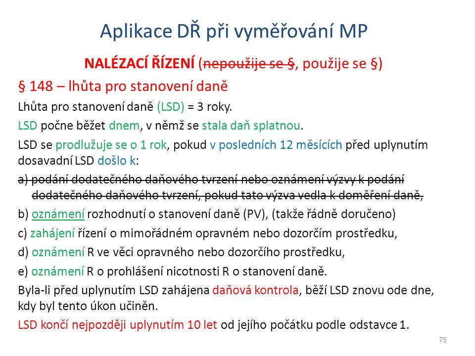 Aplikace DŘ při vyměřování MP NALÉZACÍ ŘÍZENÍ (nepoužije se §, použije se §) § 148 – lhůta pro stanovení daně Lhůta pro stanovení daně (LSD) = 3 roky.