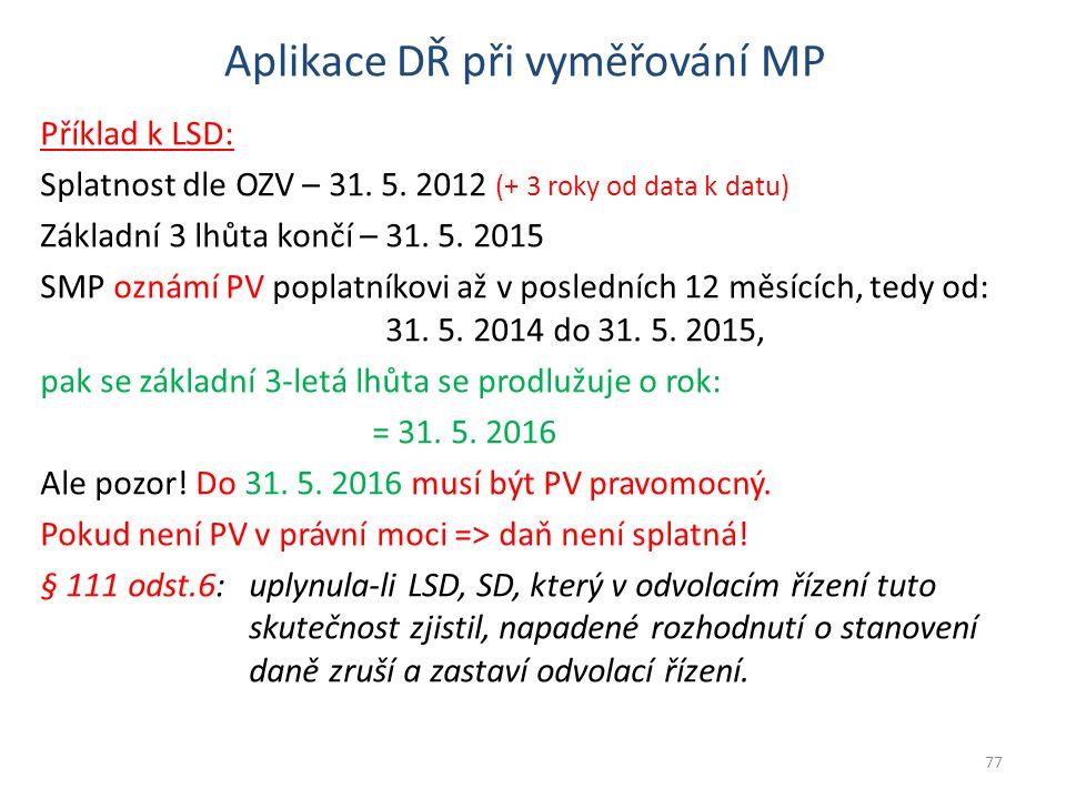 Aplikace DŘ při vyměřování MP Příklad k LSD: Splatnost dle OZV – 31. 5. 2012 (+ 3 roky od data k datu) Základní 3 lhůta končí – 31. 5. 2015 SMP oznámí