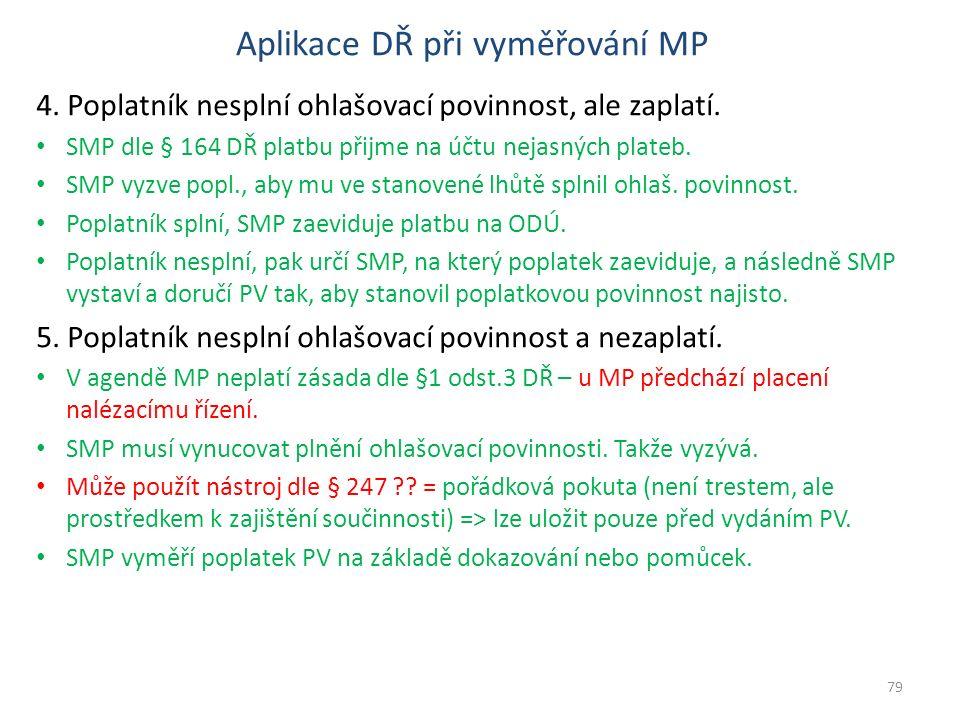 Aplikace DŘ při vyměřování MP 4. Poplatník nesplní ohlašovací povinnost, ale zaplatí. SMP dle § 164 DŘ platbu přijme na účtu nejasných plateb. SMP vyz
