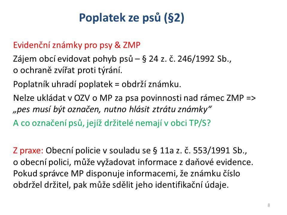 Poplatek ze psů (§2) Evidenční známky pro psy & ZMP Zájem obcí evidovat pohyb psů – § 24 z.