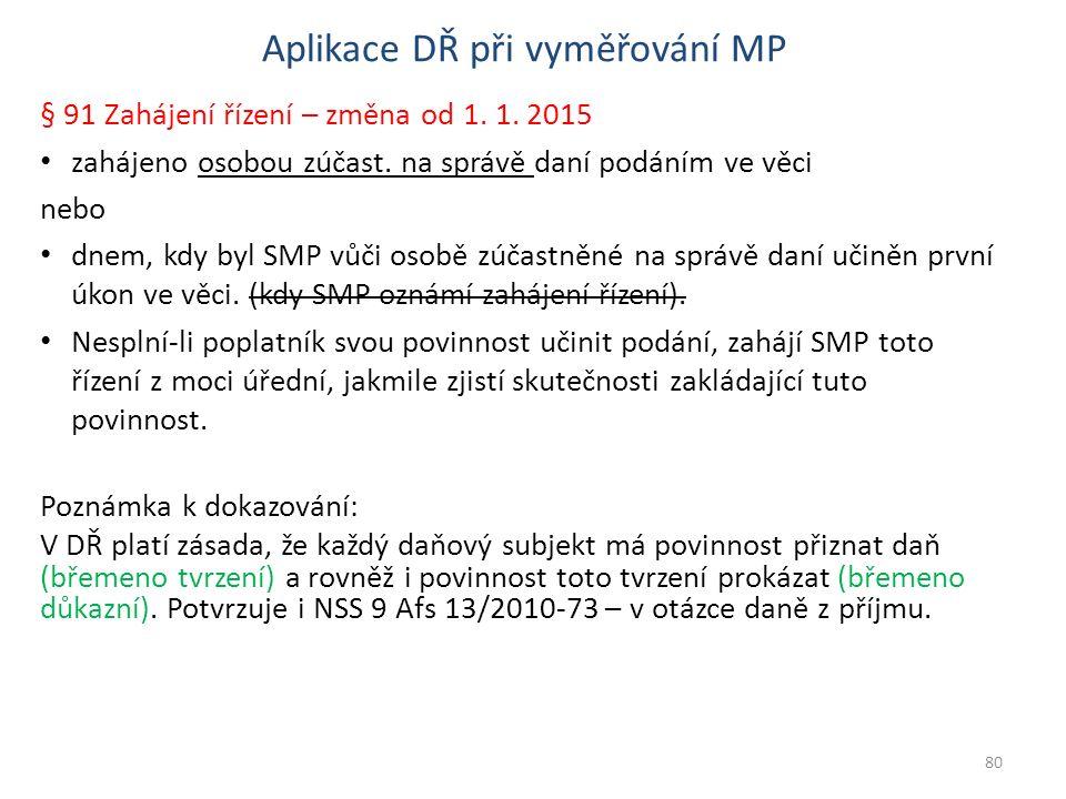 Aplikace DŘ při vyměřování MP § 91 Zahájení řízení – změna od 1. 1. 2015 zahájeno osobou zúčast. na správě daní podáním ve věci nebo dnem, kdy byl SMP