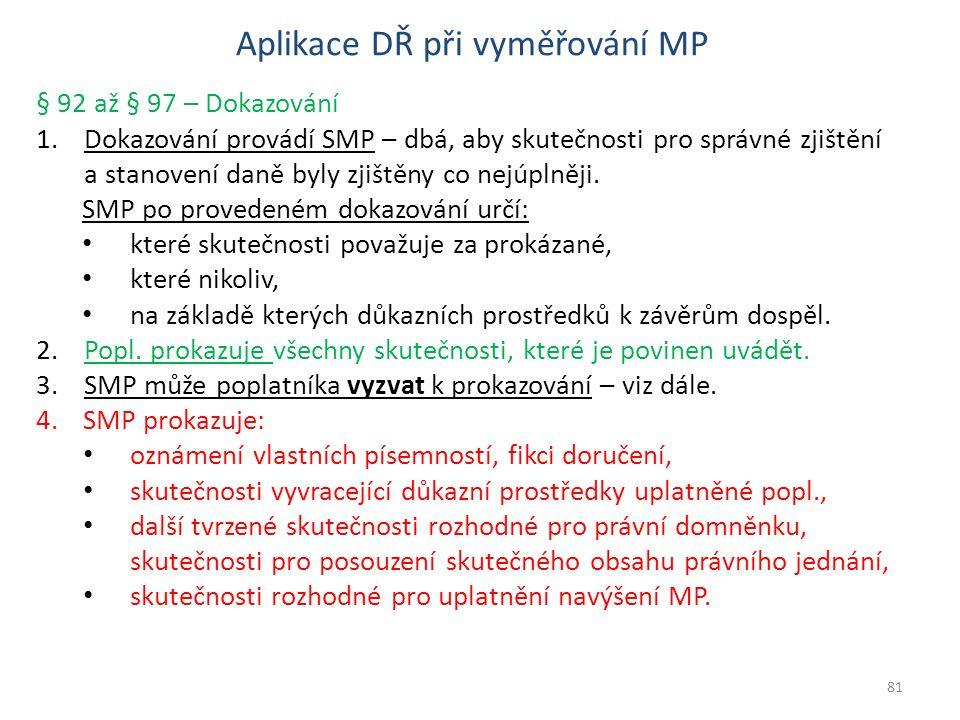 Aplikace DŘ při vyměřování MP § 92 až § 97 – Dokazování 1.Dokazování provádí SMP – dbá, aby skutečnosti pro správné zjištění a stanovení daně byly zjištěny co nejúplněji.