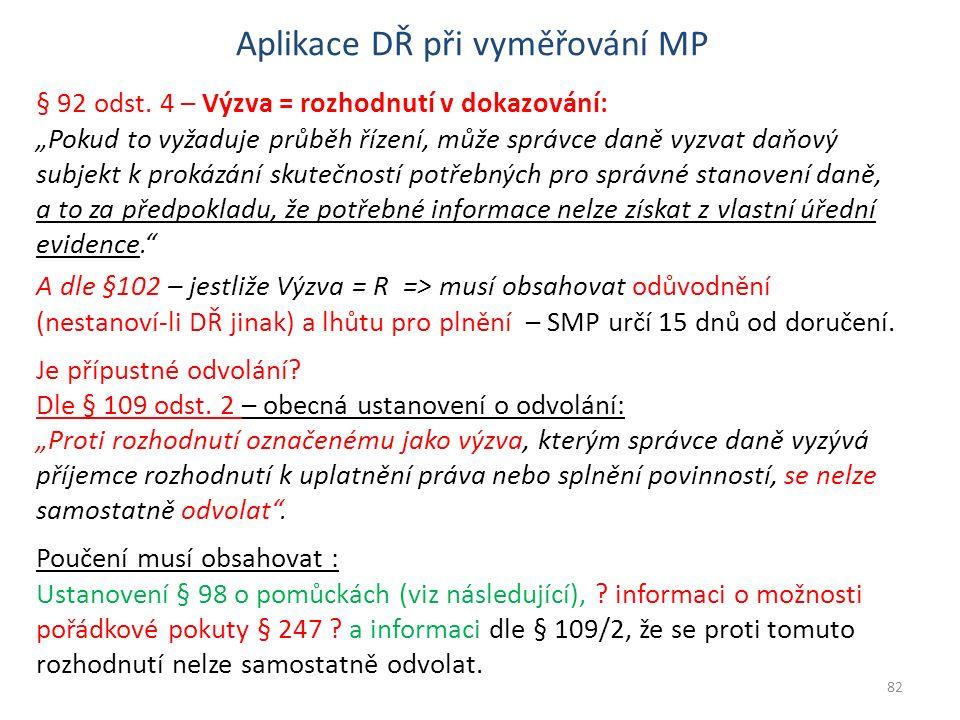 """Aplikace DŘ při vyměřování MP § 92 odst. 4 – Výzva = rozhodnutí v dokazování: """"Pokud to vyžaduje průběh řízení, může správce daně vyzvat daňový subjek"""