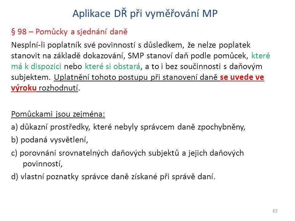 Aplikace DŘ při vyměřování MP § 98 – Pomůcky a sjednání daně Nesplní-li poplatník své povinností s důsledkem, že nelze poplatek stanovit na základě do