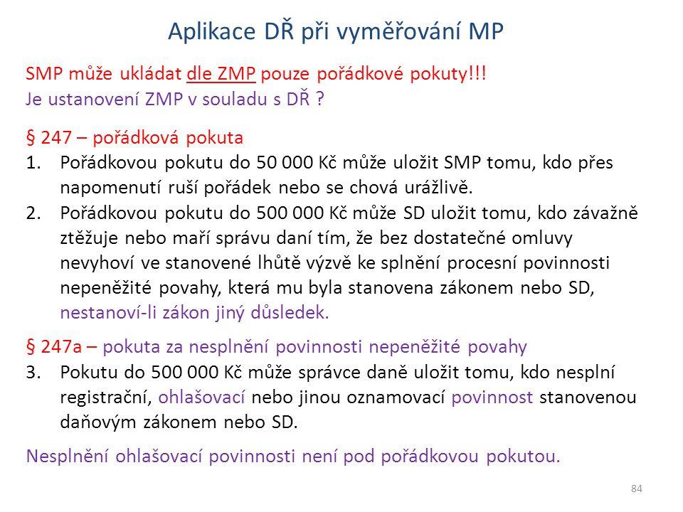 Aplikace DŘ při vyměřování MP SMP může ukládat dle ZMP pouze pořádkové pokuty!!! Je ustanovení ZMP v souladu s DŘ ? § 247 – pořádková pokuta 1.Pořádko