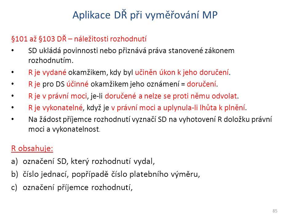 Aplikace DŘ při vyměřování MP §101 až §103 DŘ – náležitosti rozhodnutí SD ukládá povinnosti nebo přiznává práva stanovené zákonem rozhodnutím. R je vy