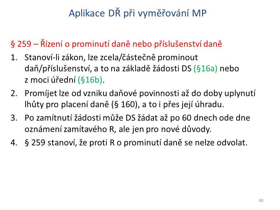 Aplikace DŘ při vyměřování MP § 259 – Řízení o prominutí daně nebo příslušenství daně 1.Stanoví-li zákon, lze zcela/částečně prominout daň/příslušenst