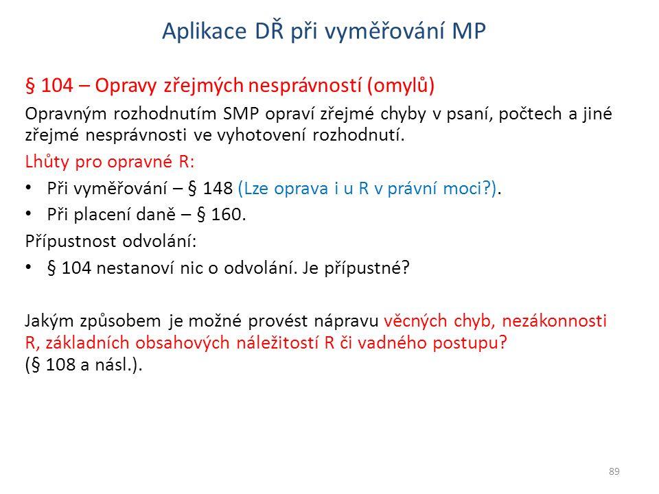 Aplikace DŘ při vyměřování MP § 104 – Opravy zřejmých nesprávností (omylů) Opravným rozhodnutím SMP opraví zřejmé chyby v psaní, počtech a jiné zřejmé nesprávnosti ve vyhotovení rozhodnutí.