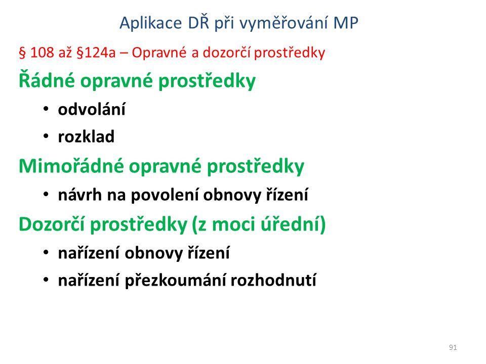 Aplikace DŘ při vyměřování MP § 108 až §124a – Opravné a dozorčí prostředky Řádné opravné prostředky odvolání rozklad Mimořádné opravné prostředky náv