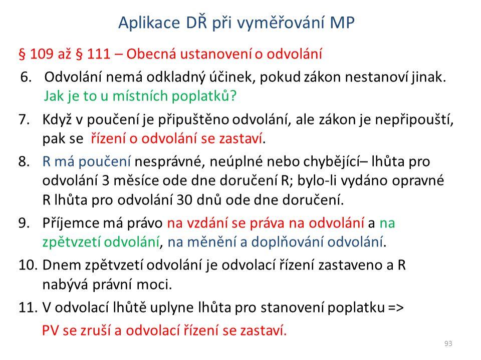 § 109 až § 111 – Obecná ustanovení o odvolání 6.Odvolání nemá odkladný účinek, pokud zákon nestanoví jinak.