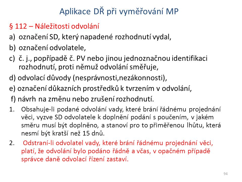 Aplikace DŘ při vyměřování MP § 112 – Náležitosti odvolání a)označení SD, který napadené rozhodnutí vydal, b)označení odvolatele, c)č.