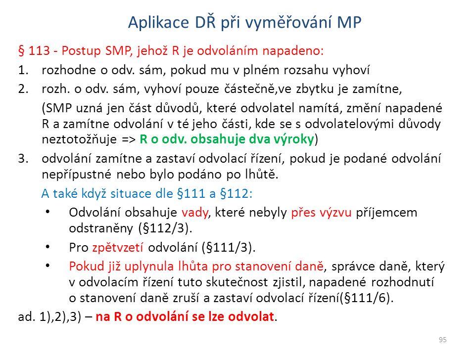 § 113 - Postup SMP, jehož R je odvoláním napadeno: 1.rozhodne o odv. sám, pokud mu v plném rozsahu vyhoví 2.rozh. o odv. sám, vyhoví pouze částečně,ve