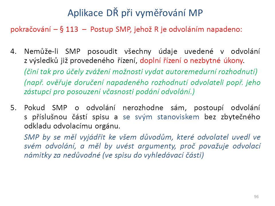 pokračování – § 113 – Postup SMP, jehož R je odvoláním napadeno: 4.Nemůže-li SMP posoudit všechny údaje uvedené v odvolání z výsledků již provedeného řízení, doplní řízení o nezbytné úkony.
