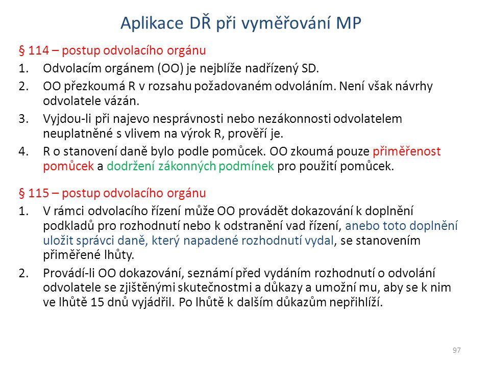 Aplikace DŘ při vyměřování MP § 114 – postup odvolacího orgánu 1.Odvolacím orgánem (OO) je nejblíže nadřízený SD. 2.OO přezkoumá R v rozsahu požadovan