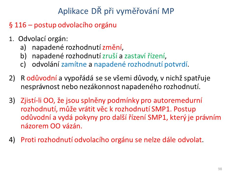Aplikace DŘ při vyměřování MP § 116 – postup odvolacího orgánu 1. Odvolací orgán: a)napadené rozhodnutí změní, b)napadené rozhodnutí zruší a zastaví ř
