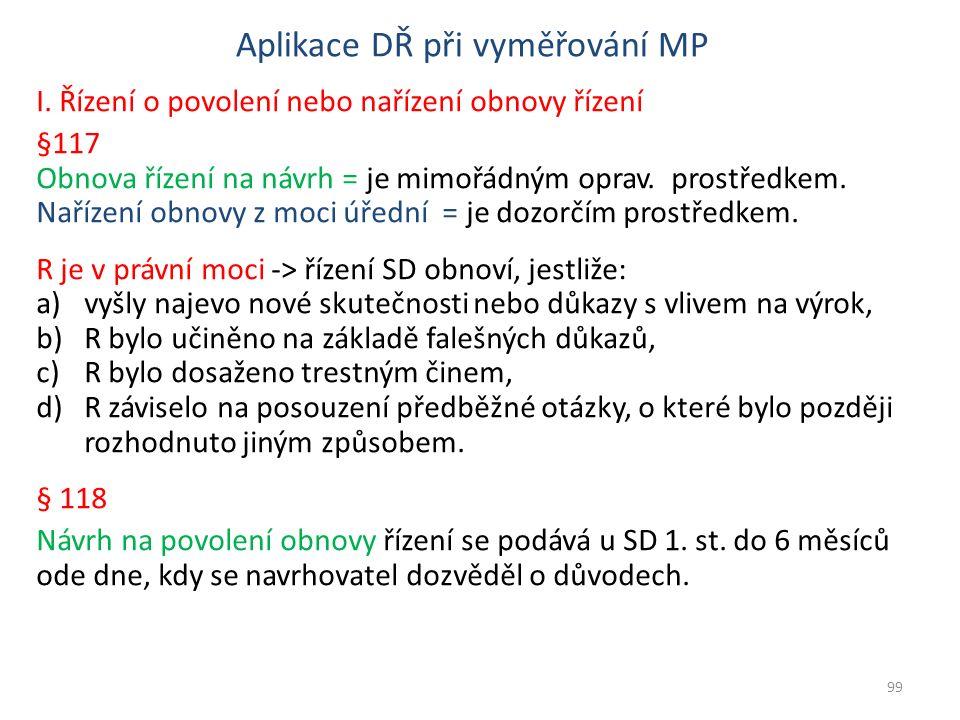 Aplikace DŘ při vyměřování MP I. Řízení o povolení nebo nařízení obnovy řízení §117 Obnova řízení na návrh = je mimořádným oprav. prostředkem. Nařízen