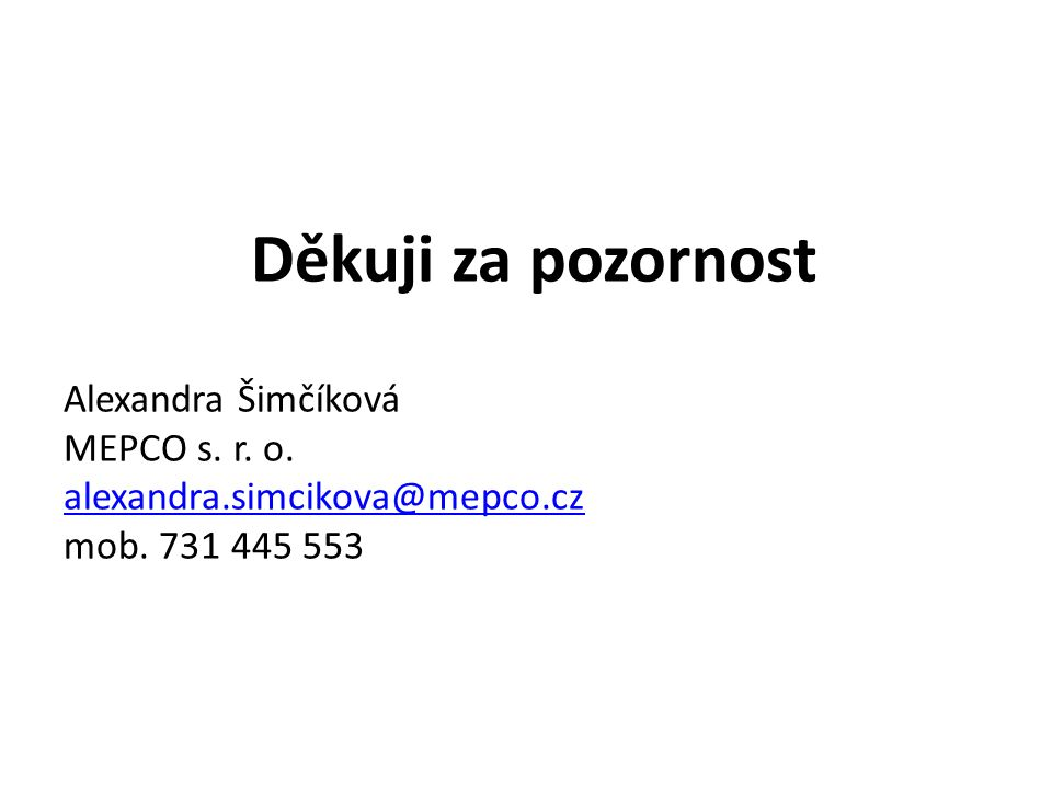 Děkuji za pozornost Alexandra Šimčíková MEPCO s.r.