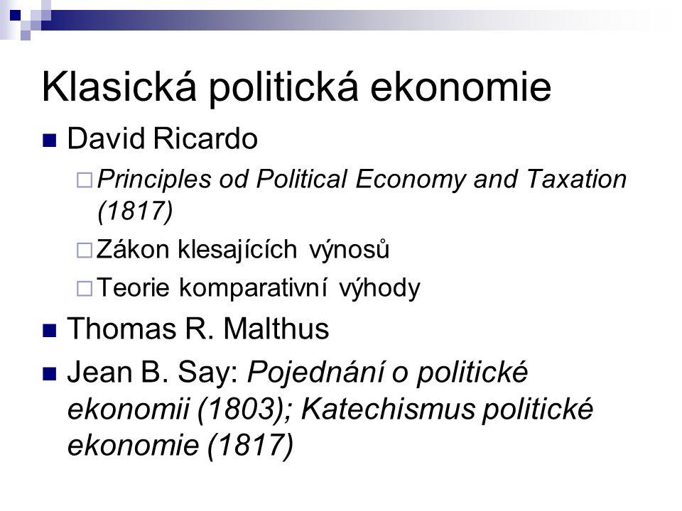 Klasická politická ekonomie David Ricardo  Principles od Political Economy and Taxation (1817)  Zákon klesajících výnosů  Teorie komparativní výhod