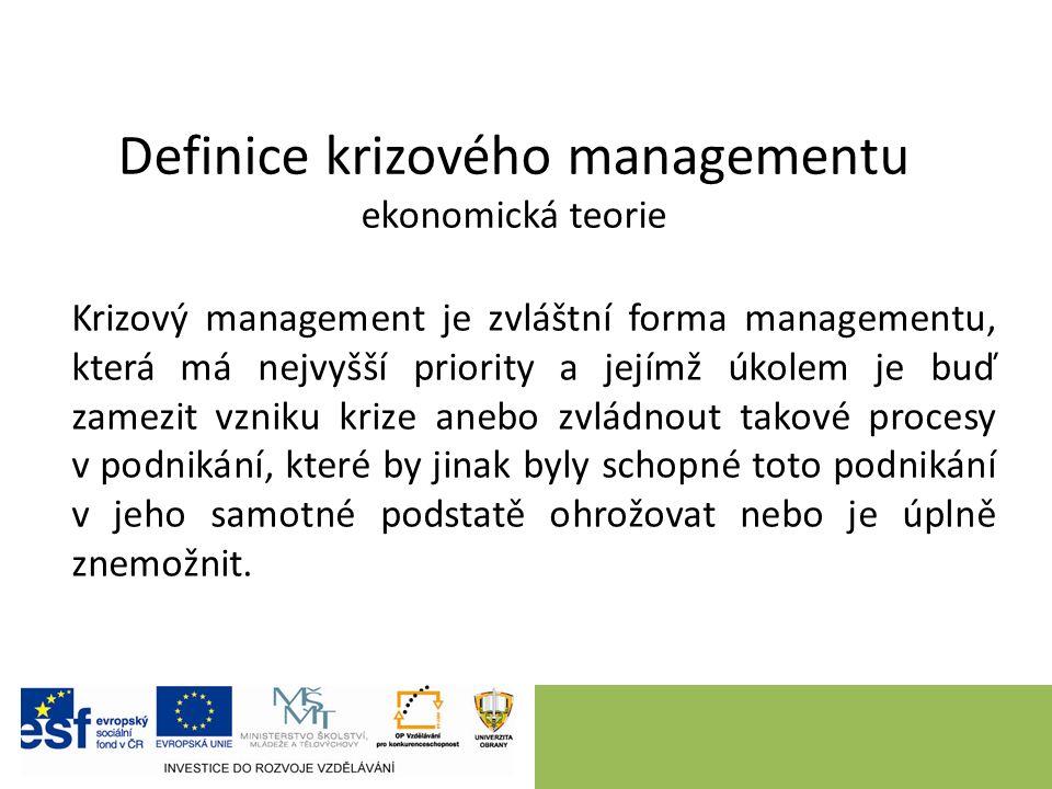 Definice krizového managementu ekonomická teorie Krizový management je zvláštní forma managementu, která má nejvyšší priority a jejímž úkolem je buď z
