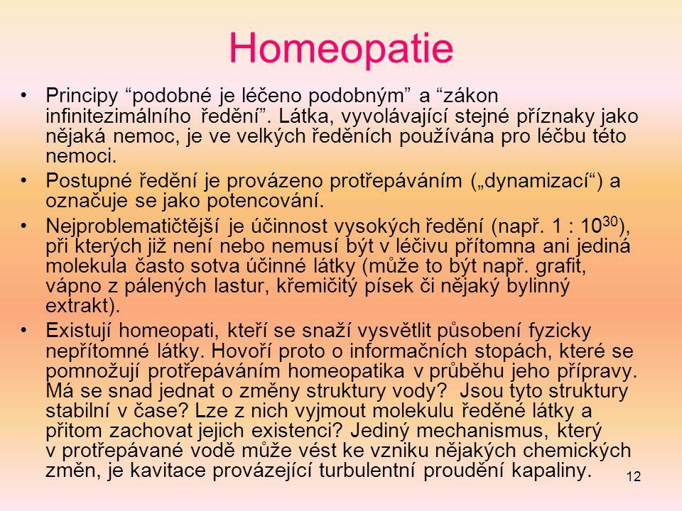 12 Homeopatie Principy podobné je léčeno podobným a zákon infinitezimálního ředění .