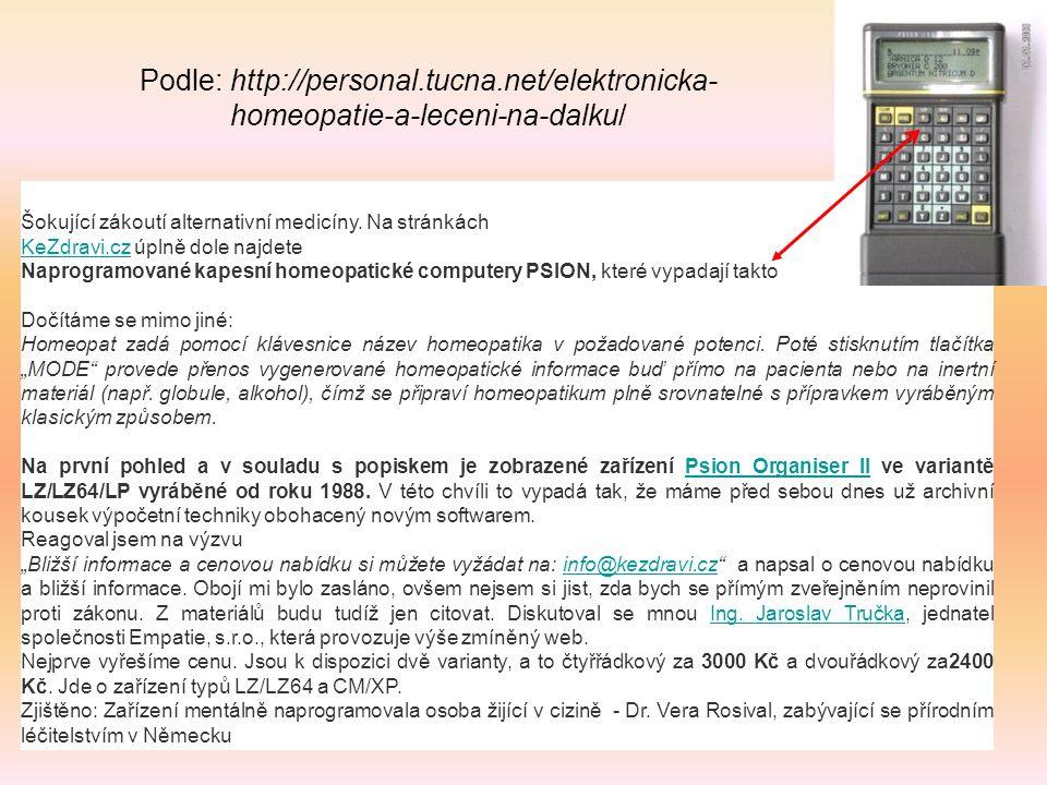 Podle: http://personal.tucna.net/elektronicka- homeopatie-a-leceni-na-dalku/ 15 Šokující zákoutí alternativní medicíny.