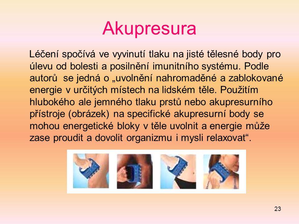 23 Akupresura Léčení spočívá ve vyvinutí tlaku na jisté tělesné body pro úlevu od bolesti a posilnění imunitního systému.