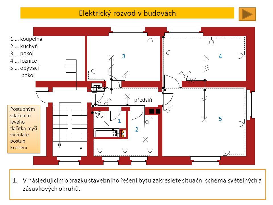 Elektrický rozvod v budovách B 1.V následujícím obrázku stavebního řešení bytu zakreslete situační schéma světelných a zásuvkových okruhů. 1 2 34 5 1