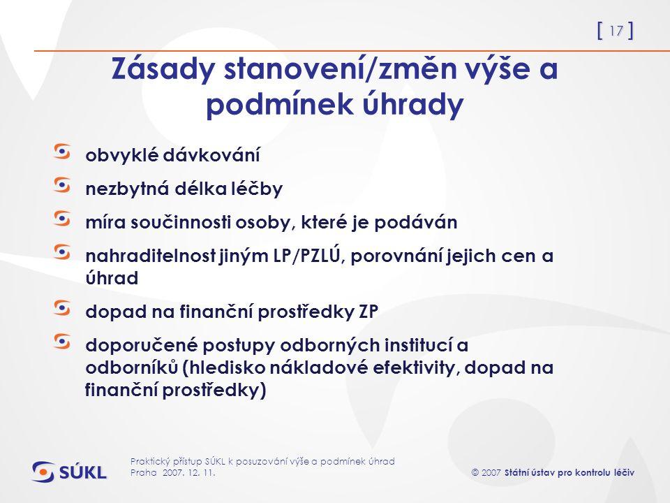 [ 17 ] © 2007 Státní ústav pro kontrolu léčiv Praktický přístup SÚKL k posuzování výše a podmínek úhrad Praha 2007.