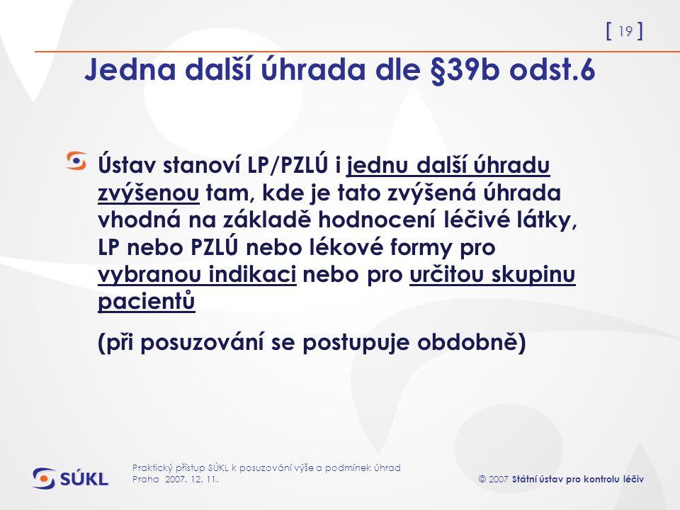 [ 19 ] © 2007 Státní ústav pro kontrolu léčiv Praktický přístup SÚKL k posuzování výše a podmínek úhrad Praha 2007.