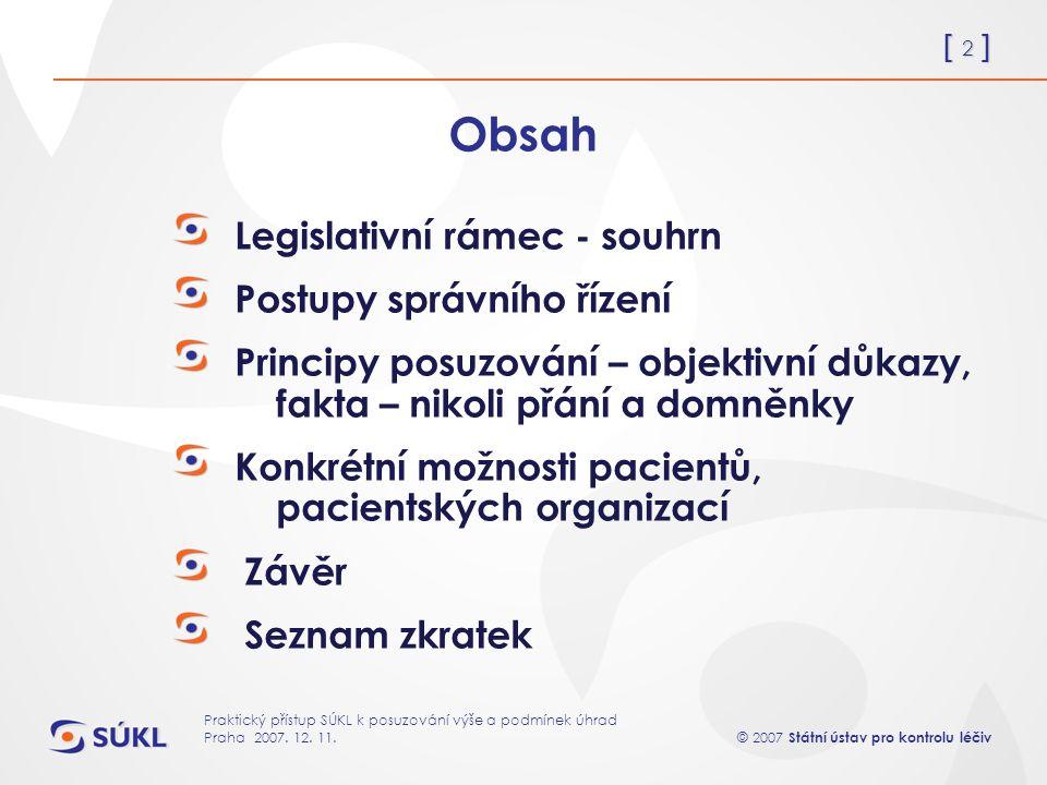 [ 2 ] © 2007 Státní ústav pro kontrolu léčiv Praktický přístup SÚKL k posuzování výše a podmínek úhrad Praha 2007.