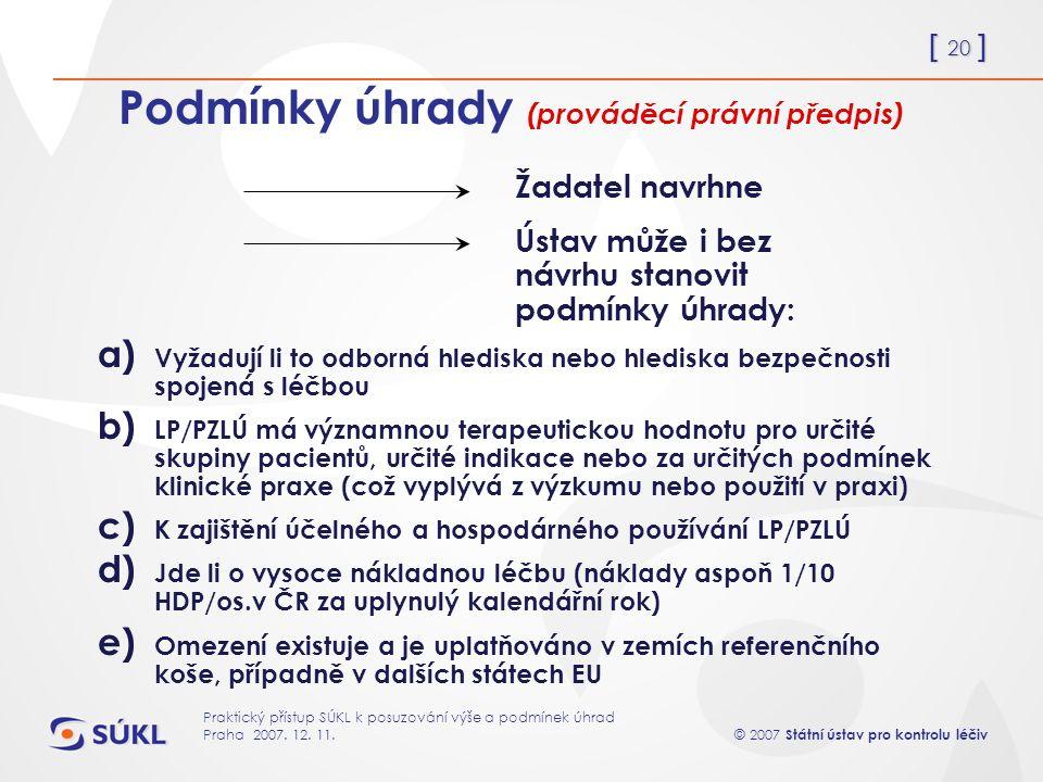 [ 20 ] © 2007 Státní ústav pro kontrolu léčiv Praktický přístup SÚKL k posuzování výše a podmínek úhrad Praha 2007.
