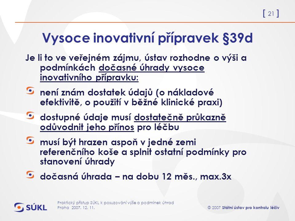 [ 21 ] © 2007 Státní ústav pro kontrolu léčiv Praktický přístup SÚKL k posuzování výše a podmínek úhrad Praha 2007.