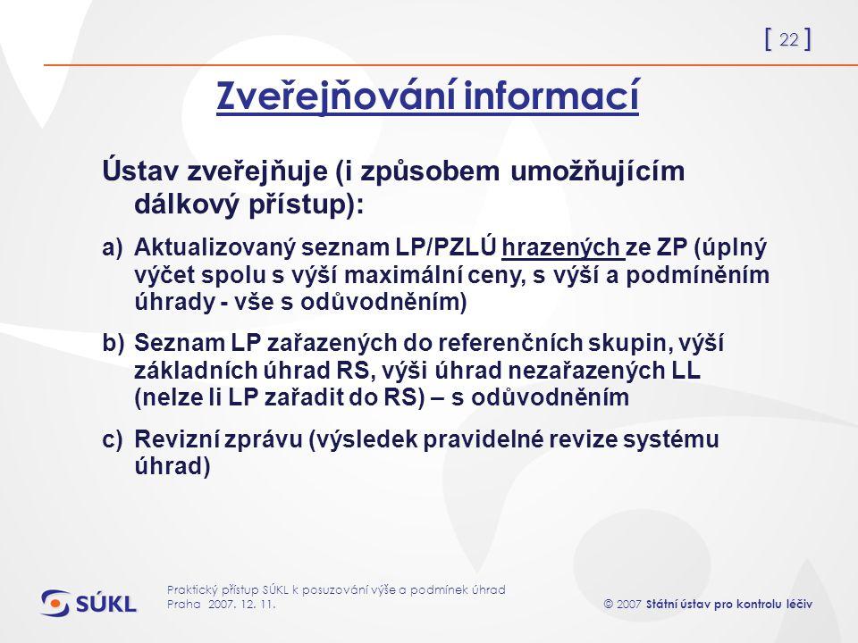 [ 22 ] © 2007 Státní ústav pro kontrolu léčiv Praktický přístup SÚKL k posuzování výše a podmínek úhrad Praha 2007.