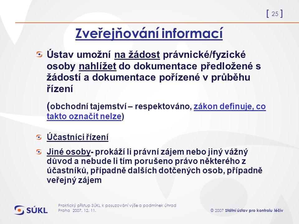 [ 25 ] © 2007 Státní ústav pro kontrolu léčiv Praktický přístup SÚKL k posuzování výše a podmínek úhrad Praha 2007.
