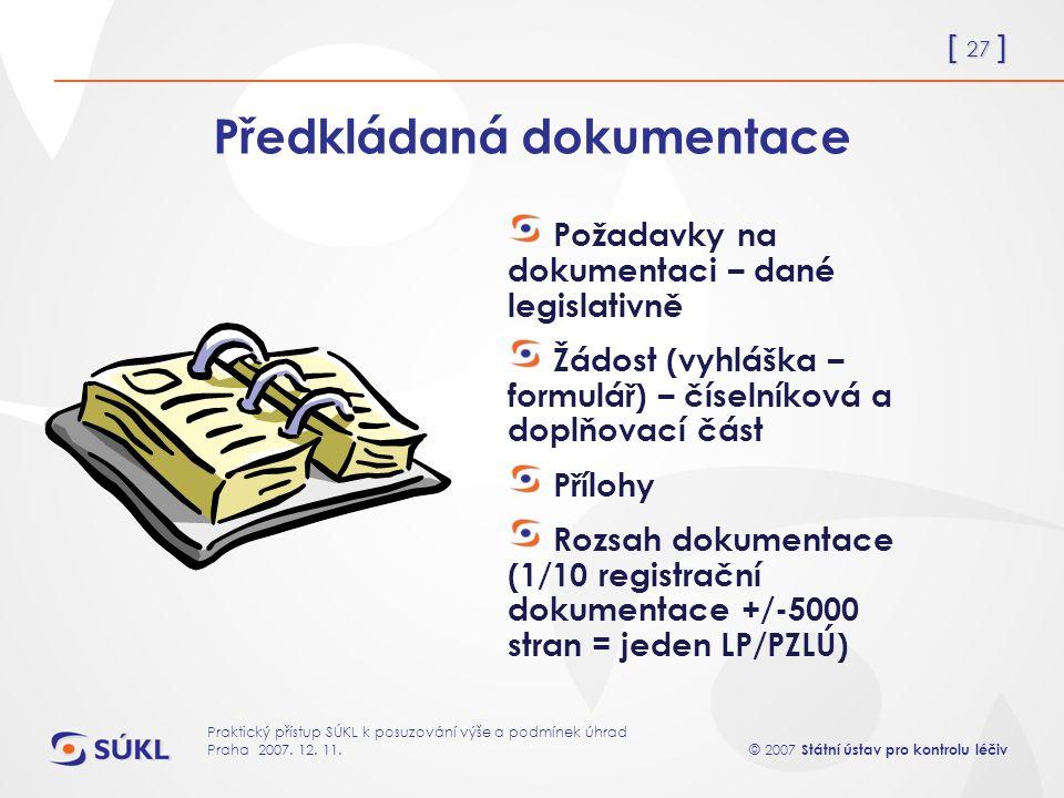 [ 27 ] © 2007 Státní ústav pro kontrolu léčiv Praktický přístup SÚKL k posuzování výše a podmínek úhrad Praha 2007.