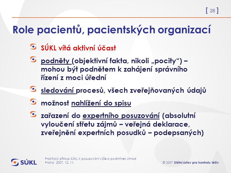 [ 28 ] © 2007 Státní ústav pro kontrolu léčiv Praktický přístup SÚKL k posuzování výše a podmínek úhrad Praha 2007.