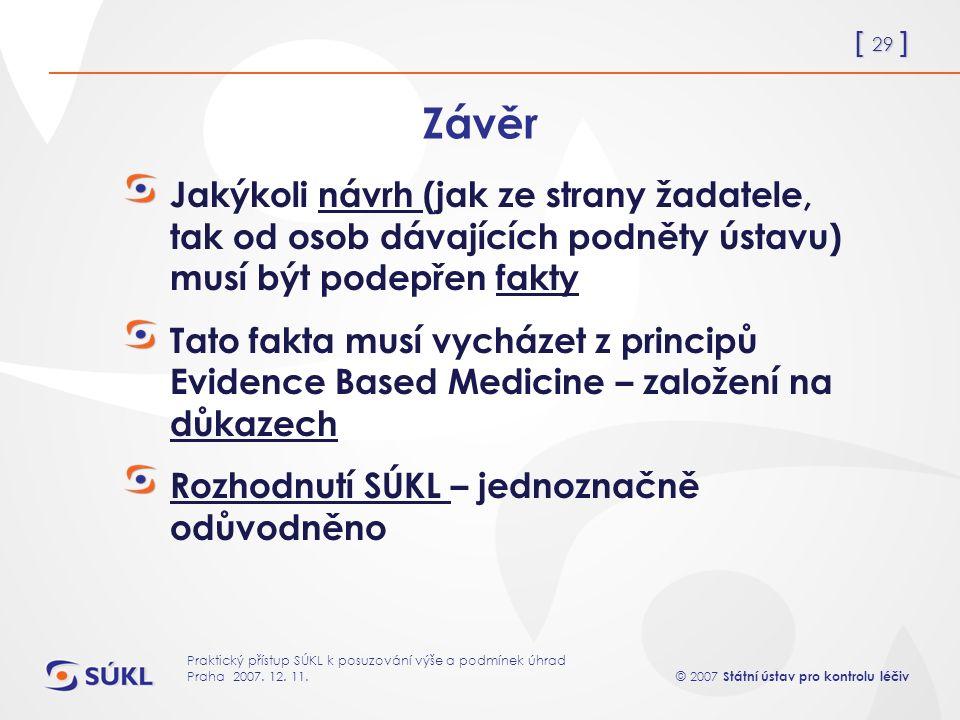 [ 29 ] © 2007 Státní ústav pro kontrolu léčiv Praktický přístup SÚKL k posuzování výše a podmínek úhrad Praha 2007.