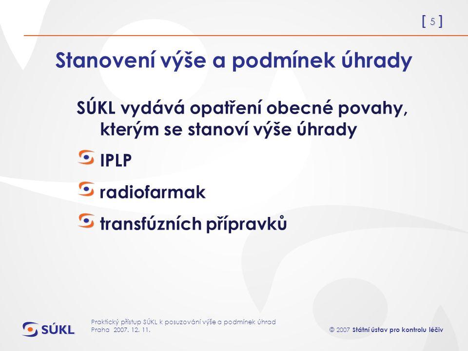 [ 16 ] © 2007 Státní ústav pro kontrolu léčiv Praktický přístup SÚKL k posuzování výše a podmínek úhrad Praha 2007.